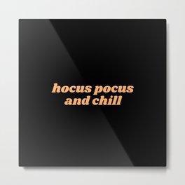 hocus pocus and chill Metal Print