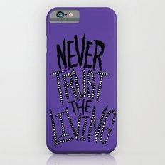Never Trust the Living! iPhone 6 Slim Case
