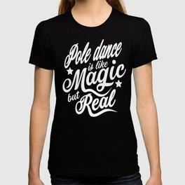 Pole Dance Is Like Magic But Real T-shirt