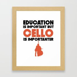 Education Is Important But Cello Is Importanter Framed Art Print
