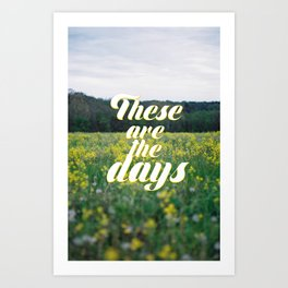 these are the days Art Print