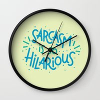 sarcasm Wall Clocks featuring Sarcasm is so Hilarious by Josh LaFayette