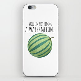 Well I'm Not Hiding A Watermelon... iPhone Skin