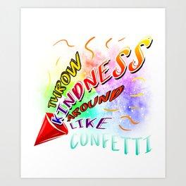 Throw Kindness Around Like Confetti Anti-Bullying Art Print