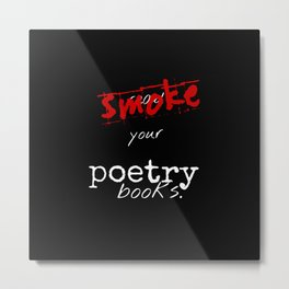 Smoke Your Poetry Metal Print