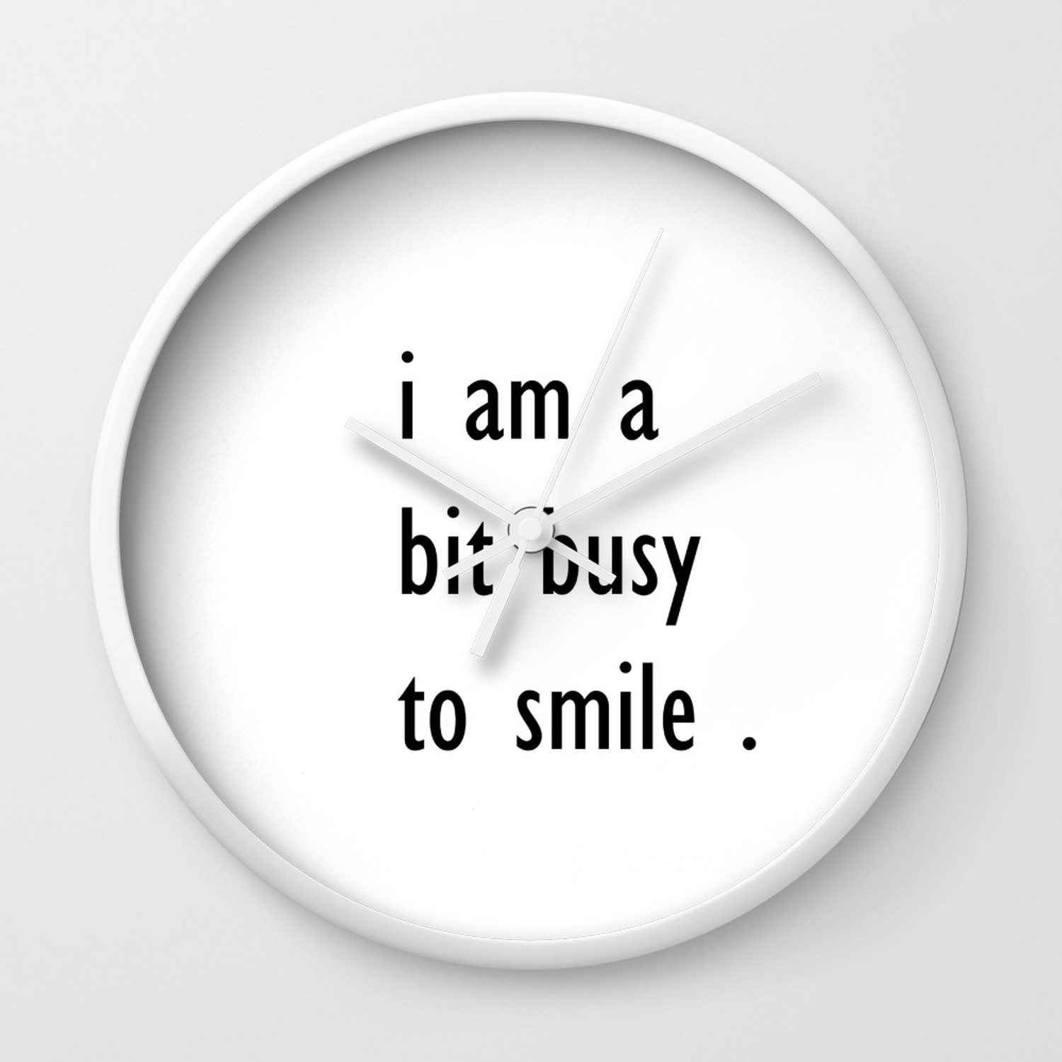 I Am A Bit Busy To Smile Home Decor Wall Clock