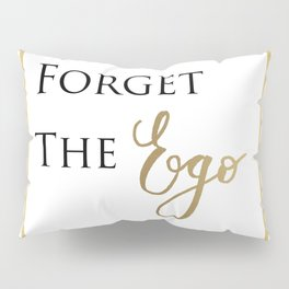 forget the Ego Pillow Sham
