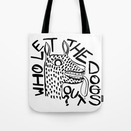 Who let the dogs out ? Tote Bag
