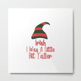 Irish I Was Little Bit Taller Funny St. Patrick's Day Metal Print
