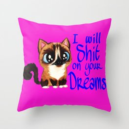 I will sh*t in your dreams Throw Pillow