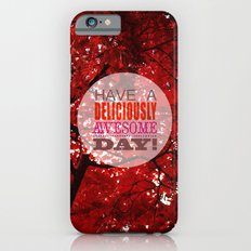 Have A Deliciously Awesome Day iPhone 6 Slim Case