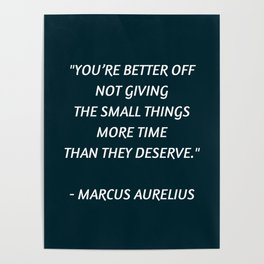Stoic Inspiration - Marcus Aurelius - not giving the small things more time than they deserve Poster