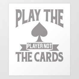 Play The Player Not The Cards Funny Poker Art Print