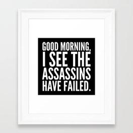 Good morning, I see the assassins have failed. (Black) Framed Art Print