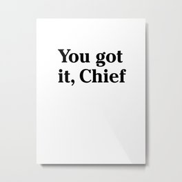 You got it, Chief Metal Print