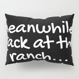 Meanwhile, back at the ranch... Pillow Sham