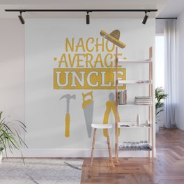 Mens Nacho Average Uncle Woodworking Christmas Gift For Uncle T-Shirt Wall Mural