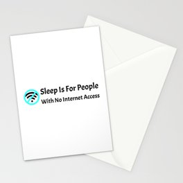 Sleep Is For People With No Internet Access1 Stationery Cards