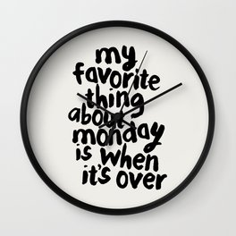 My Favorite Thing About Monday is When It's Over Wall Clock
