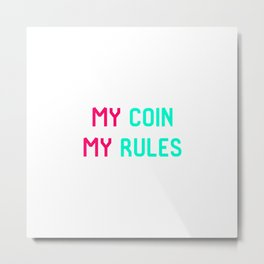 My Coin My Rules Trust Crypto Metal Print