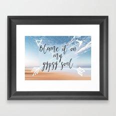 Blame it on my Gypsy Soul - Boho Wanderlust Quote Framed Art Print