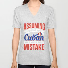 Assuming I Was Like Most Cuban Was First Mistake Cuban Flag Unisex V-Neck
