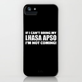 If I can't bring my Lhasa Apso I'm not coming iPhone Case