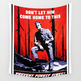Don't Let Him Come Home to This. Prevent Forest Fires! Wall Tapestry