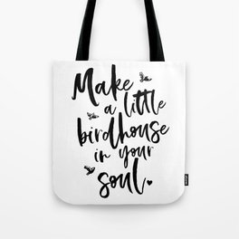 Birdhouse in your soul Tote Bag