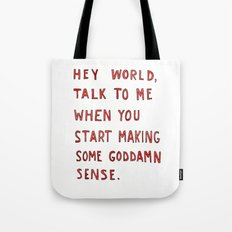 Hey world, talk to me when you start making some goddamn sense Tote Bag