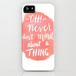 Don't Mind About A Thing iPhone Case