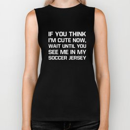 Think I'm Cute Now See Me in My Soccer Jersey T-Shirt Biker Tank