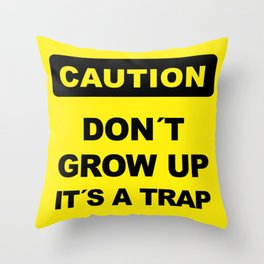 Caution sign, Don´t grow up, it´s a trap Throw Pillow
