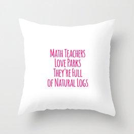 Math Teachers Love Parks Full of Natural Logs Funny Pun Throw Pillow
