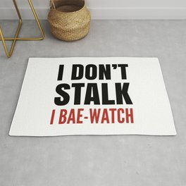 I DON'T STALK, I BAE-WATCH Rug