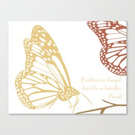 If nothing ever changed, there'd be no butterflies. (white and yellow) Canvas Print