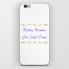 Nasty Women Get Shit Done iPhone Skin