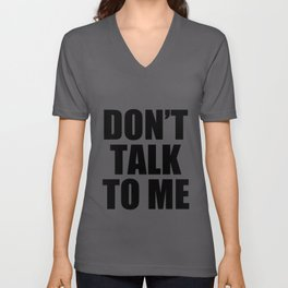 Don't Talk To Me Unisex V-Neck