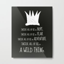 Hope Fear Adventure - Inside all of us is a Wild Thing Metal Print