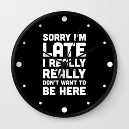 Don't Want To Be Here Funny Quote Wall Clock