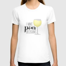 I Make Pour Decisions | White Wine T-shirt
