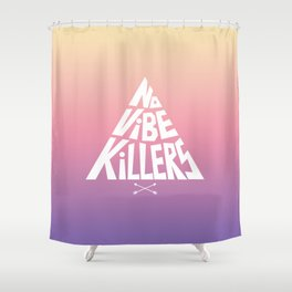 No vibe killers Shower Curtain