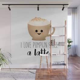 I Love Pumpkin Spice A Latte! Wall Mural