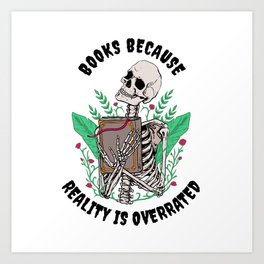 Books Because Reality is Overrated Art Print