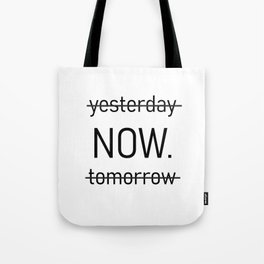 yesterday now tomorrow Tote Bag
