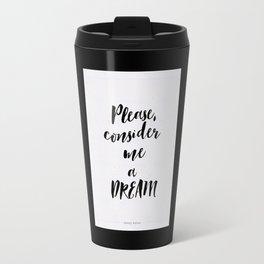 Please, consider me a dream Travel Mug