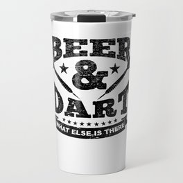 Funny Darts Gift Beer And Dart What Else Is There Travel Mug