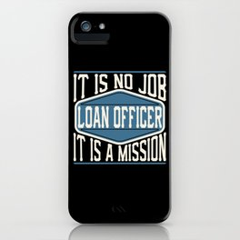 Loan Officer  - It Is No Job, It Is A Mission iPhone Case