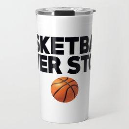 Basketball Never Stops Travel Mug