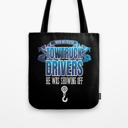 Funny When God Created Tow Truck Drivers Tote Bag